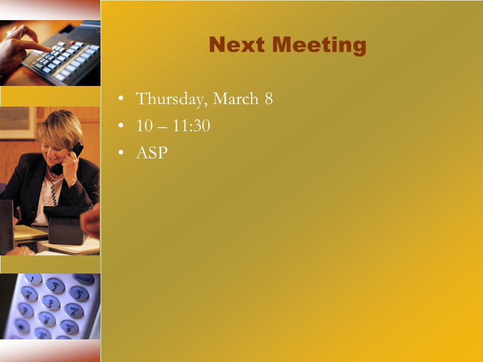 Next Meeting Thursday, March 8 10 – 11:30 ASP