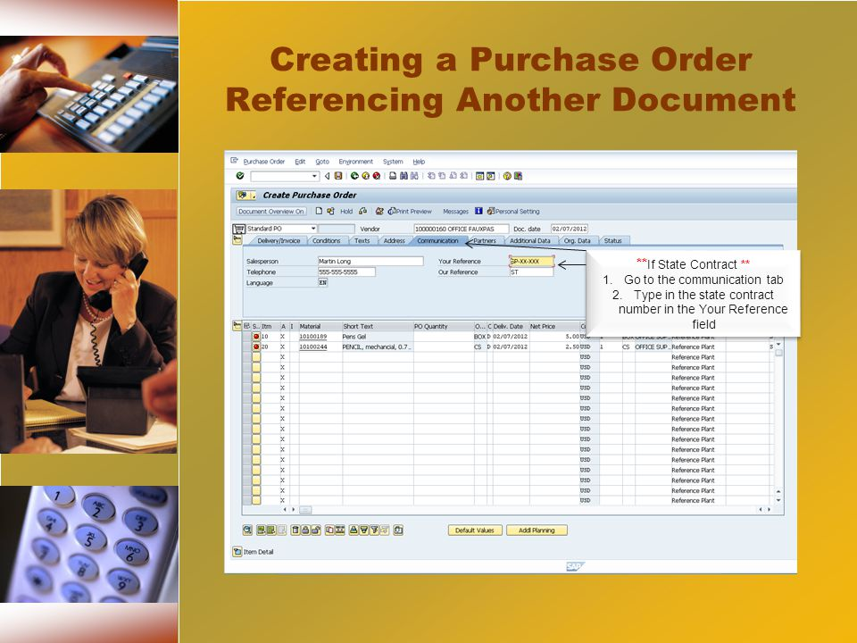 Creating a Purchase Order Referencing Another Document ** If State Contract ** 1.Go to the communication tab 2.Type in the state contract number in the Your Reference field ** If State Contract ** 1.Go to the communication tab 2.Type in the state contract number in the Your Reference field
