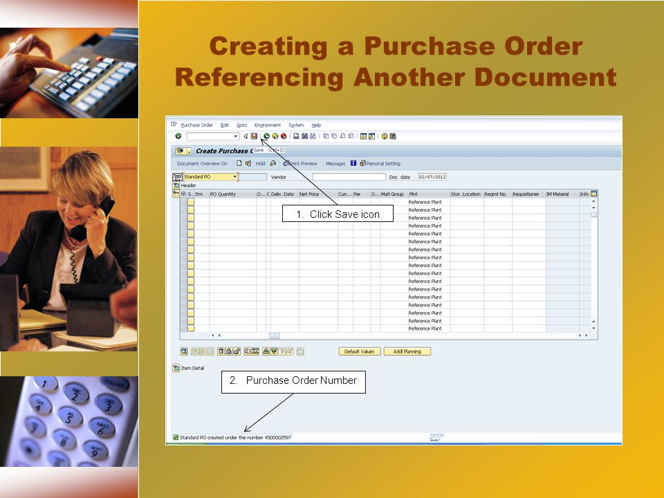 Creating a Purchase Order Referencing Another Document 1. Click Save icon 2.Purchase Order Number