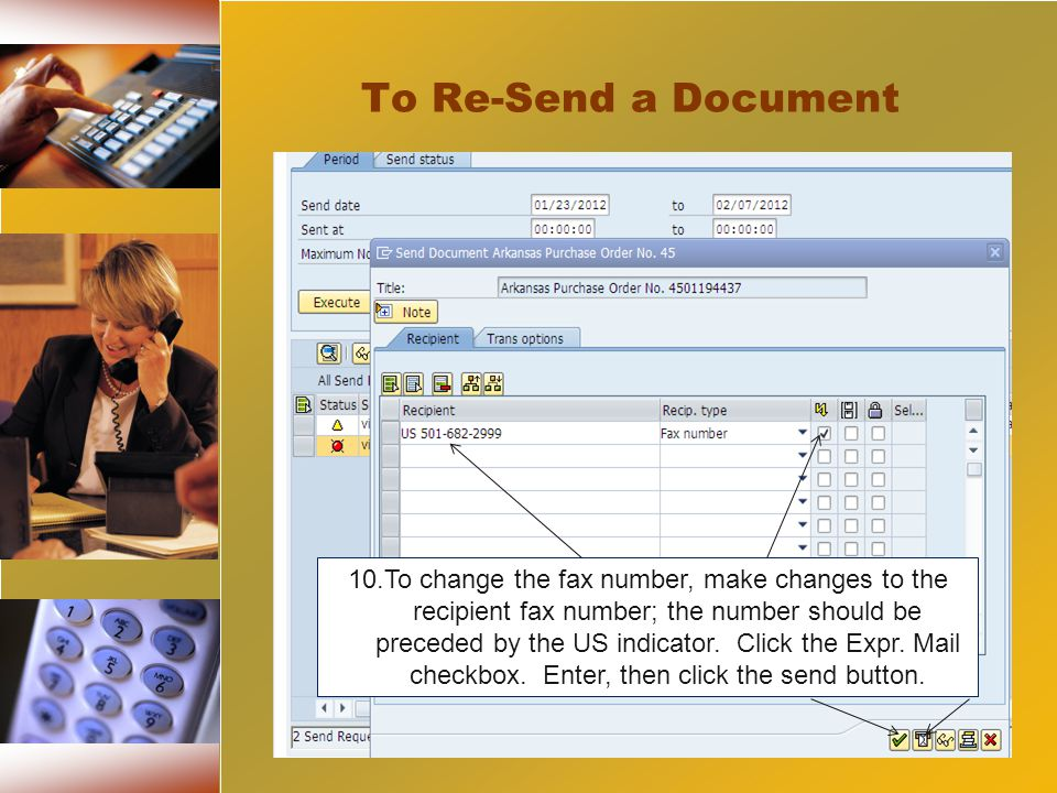 10.To change the fax number, make changes to the recipient fax number; the number should be preceded by the US indicator.