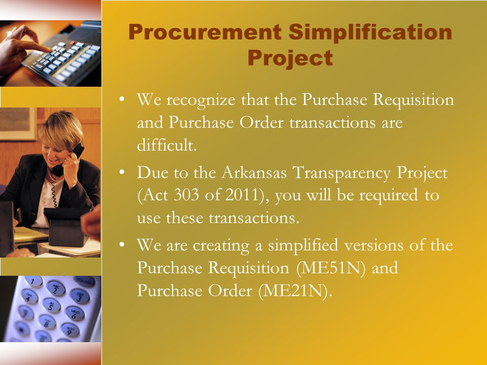 We recognize that the Purchase Requisition and Purchase Order transactions are difficult.