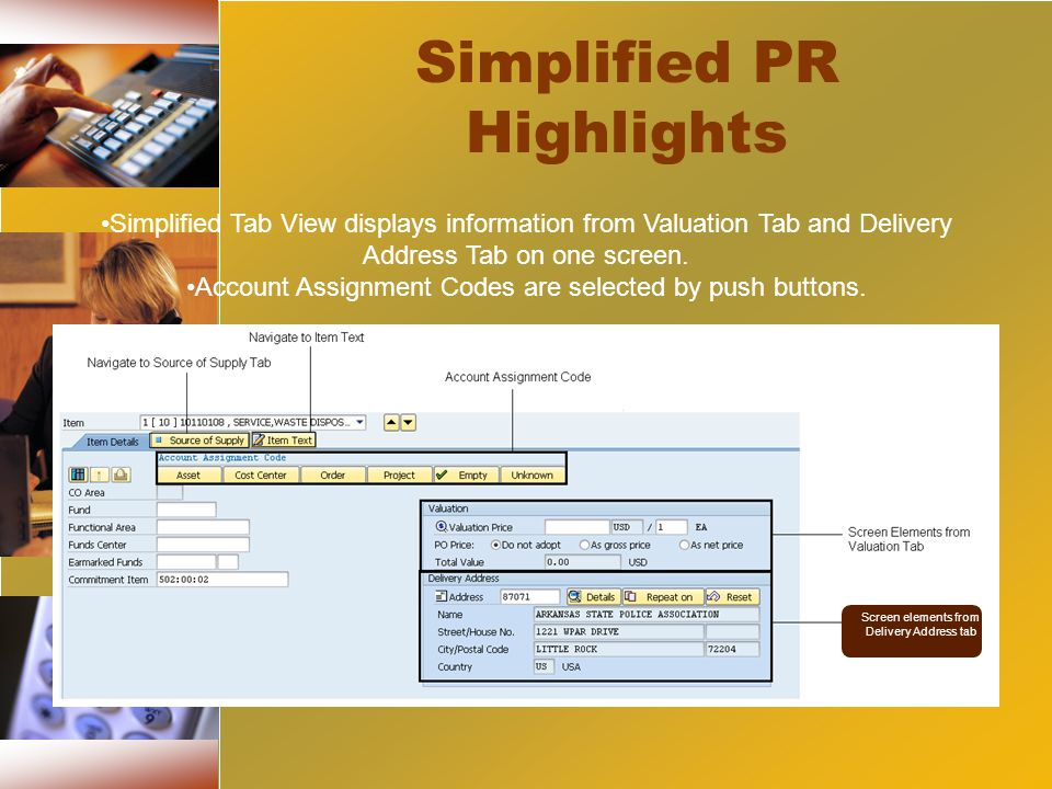 Simplified PR Highlights Simplified Tab View displays information from Valuation Tab and Delivery Address Tab on one screen.