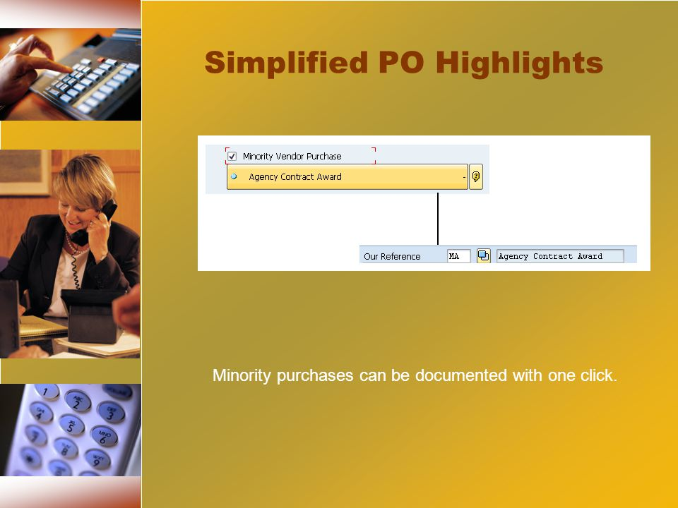 Simplified PO Highlights Minority purchases can be documented with one click.