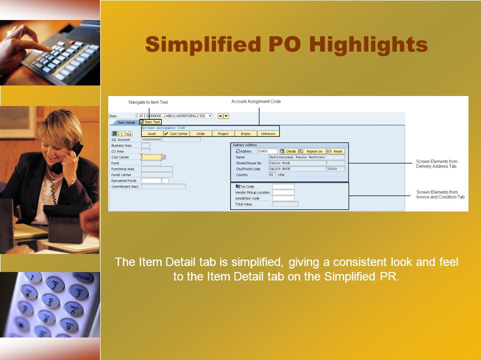 Simplified PO Highlights The Item Detail tab is simplified, giving a consistent look and feel to the Item Detail tab on the Simplified PR.