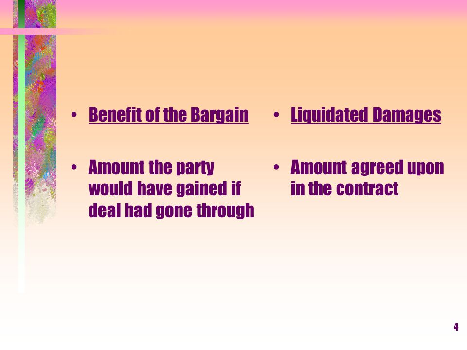 4 Benefit of the Bargain Amount the party would have gained if deal had gone through Liquidated Damages Amount agreed upon in the contract