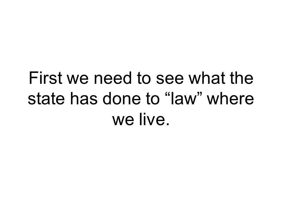 First we need to see what the state has done to law where we live.