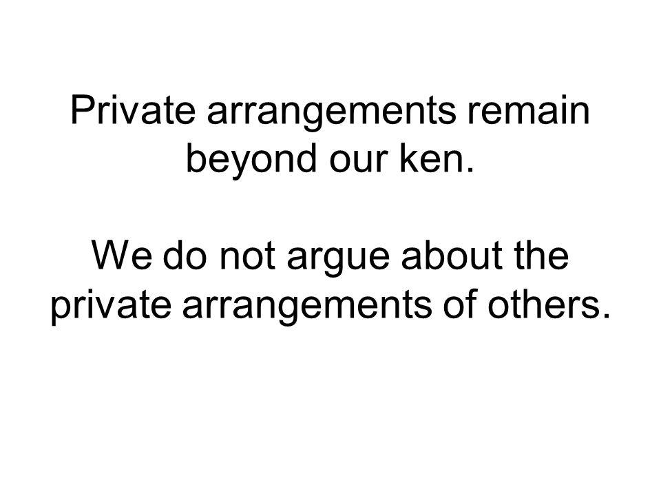 Private arrangements remain beyond our ken.