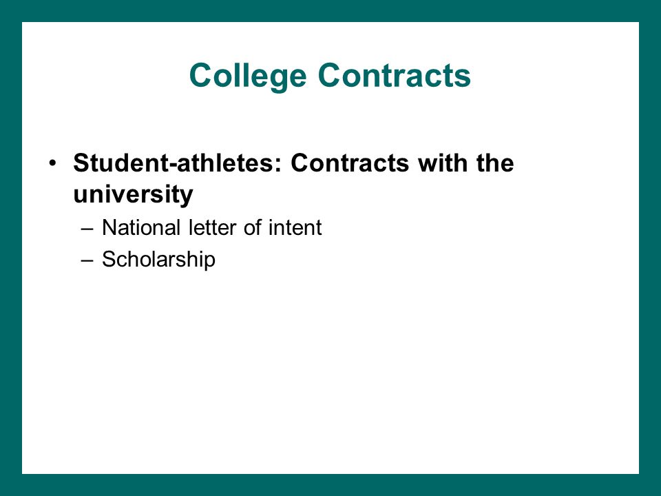 College Contracts Student-athletes: Contracts with the university –National letter of intent –Scholarship