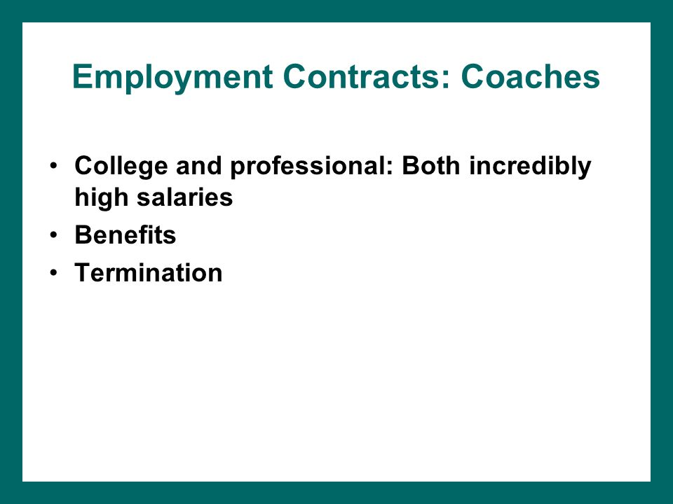 Employment Contracts: Coaches College and professional: Both incredibly high salaries Benefits Termination