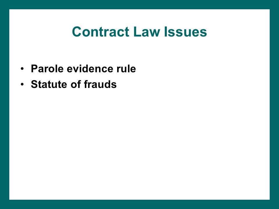 Contract Law Issues Parole evidence rule Statute of frauds