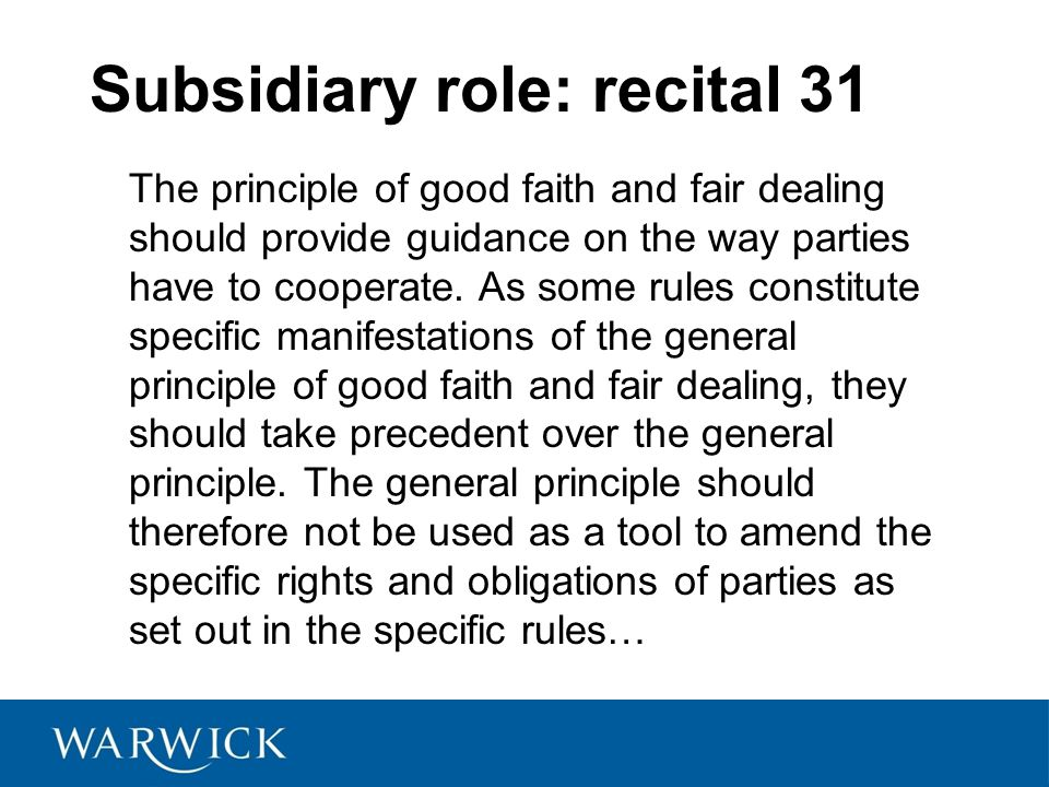 Subsidiary role: recital 31 The principle of good faith and fair dealing should provide guidance on the way parties have to cooperate.
