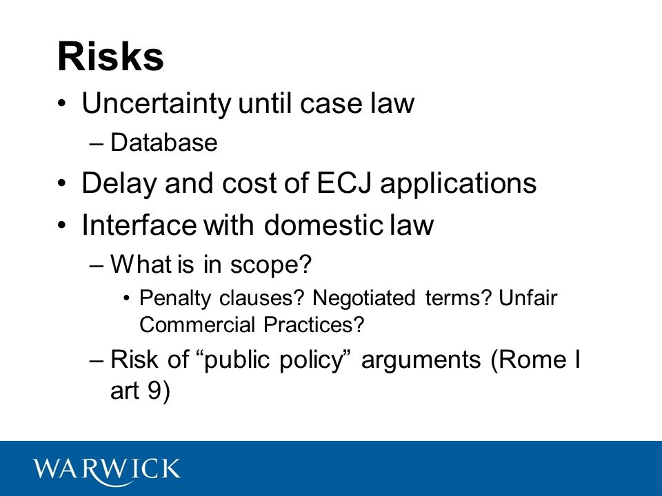 Risks Uncertainty until case law –Database Delay and cost of ECJ applications Interface with domestic law –What is in scope.
