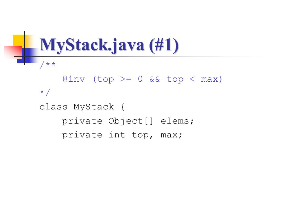 MyStack.java (#1) /** @inv (top >= 0 && top < max) */ class MyStack { private Object[] elems; private int top, max;