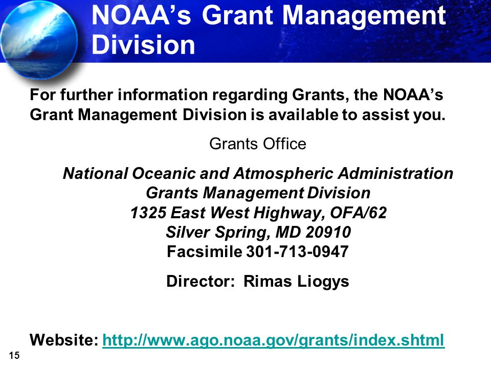 15 NOAAs Grant Management Division For further information regarding Grants, the NOAAs Grant Management Division is available to assist you. Grants Of