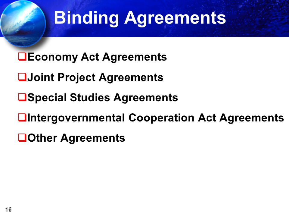 16 Binding Agreements Economy Act Agreements Joint Project Agreements Special Studies Agreements Intergovernmental Cooperation Act Agreements Other Ag