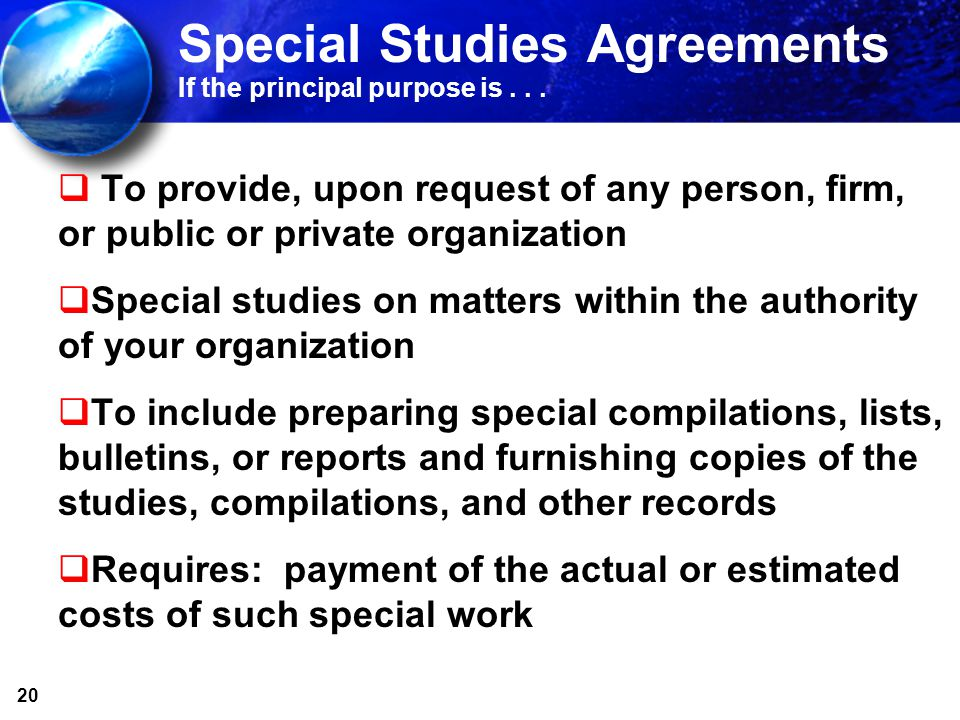 20 Special Studies Agreements If the principal purpose is... To provide, upon request of any person, firm, or public or private organization Special s