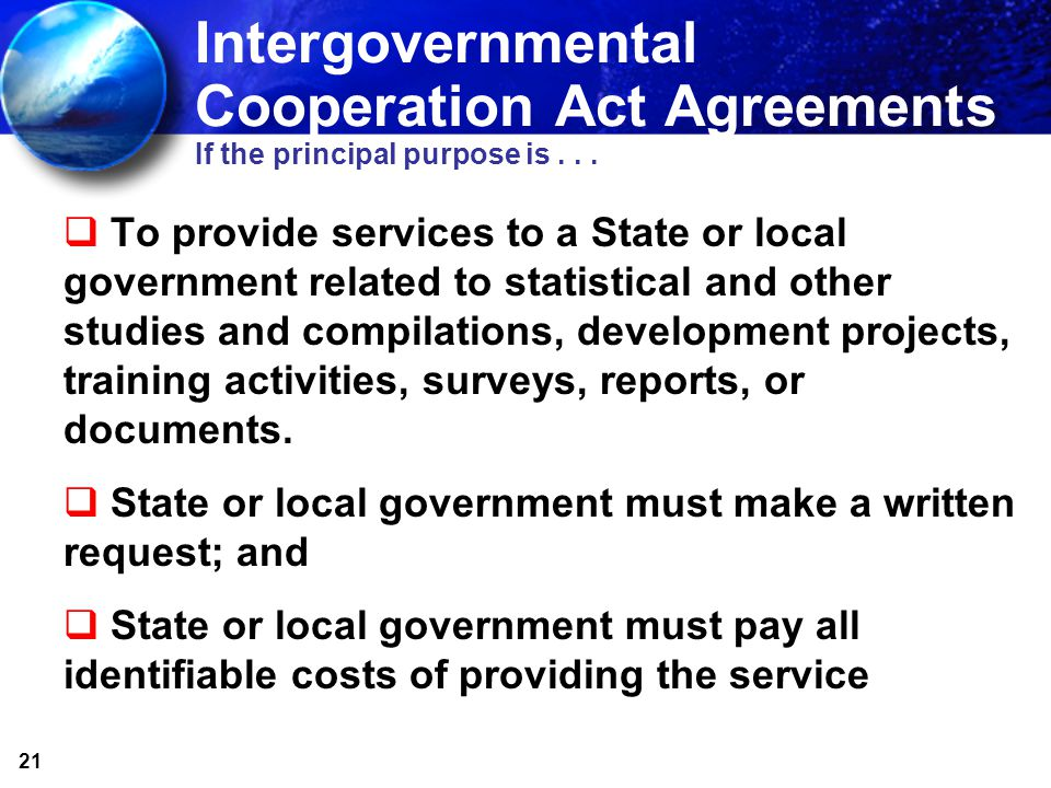 21 Intergovernmental Cooperation Act Agreements If the principal purpose is...