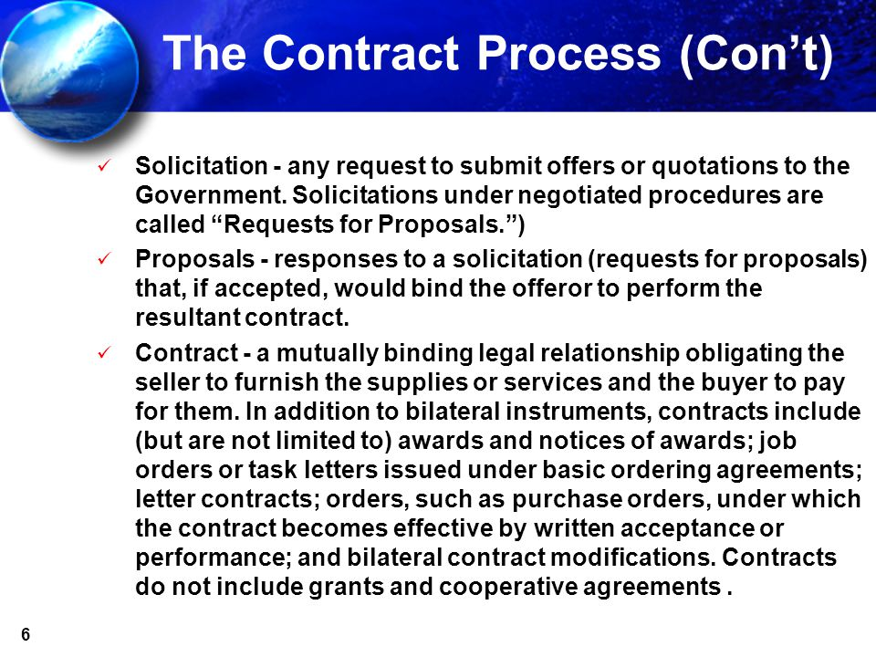 6 The Contract Process (Cont) Solicitation - any request to submit offers or quotations to the Government. Solicitations under negotiated procedures a