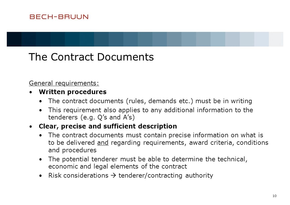10 The Contract Documents General requirements: Written procedures The contract documents (rules, demands etc.) must be in writing This requirement al