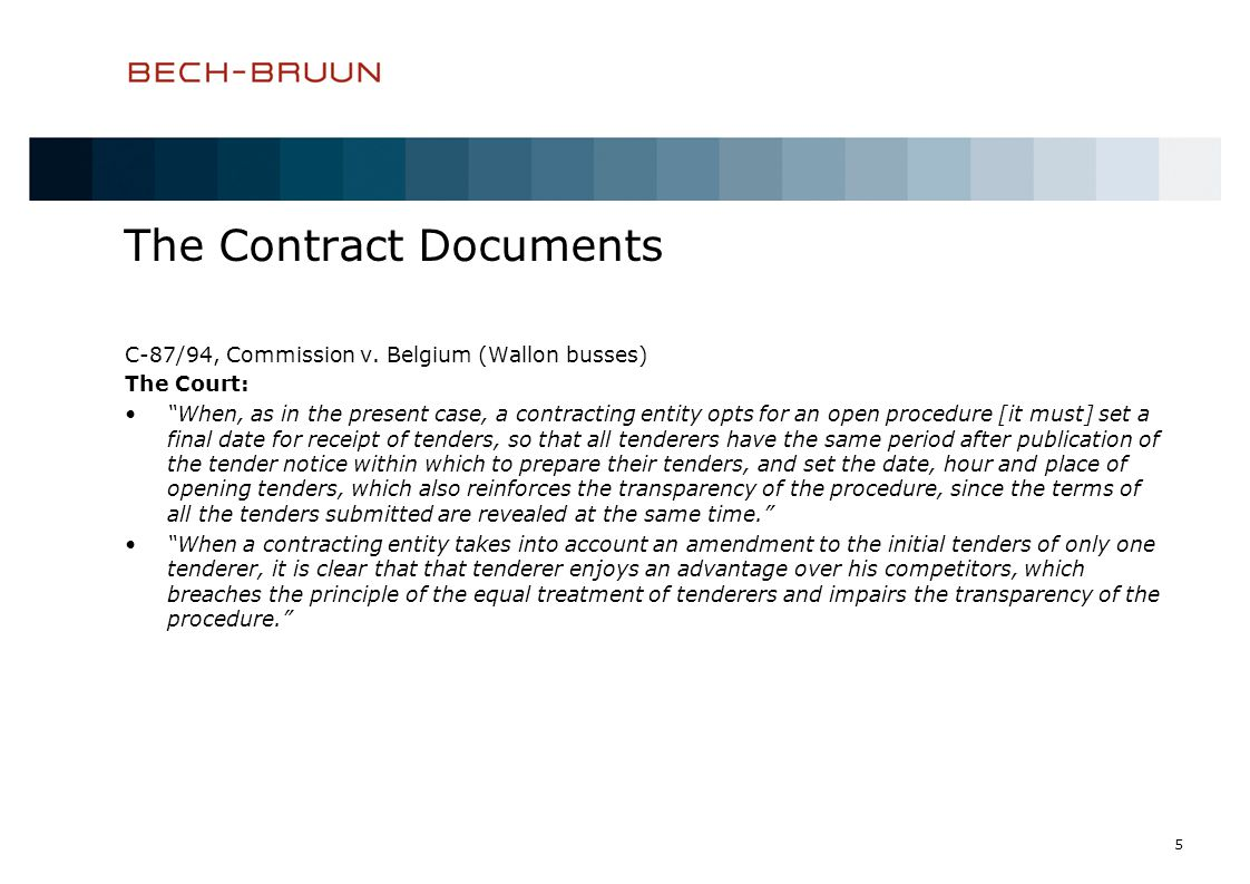 5 The Contract Documents C-87/94, Commission v. Belgium (Wallon busses) The Court: When, as in the present case, a contracting entity opts for an open