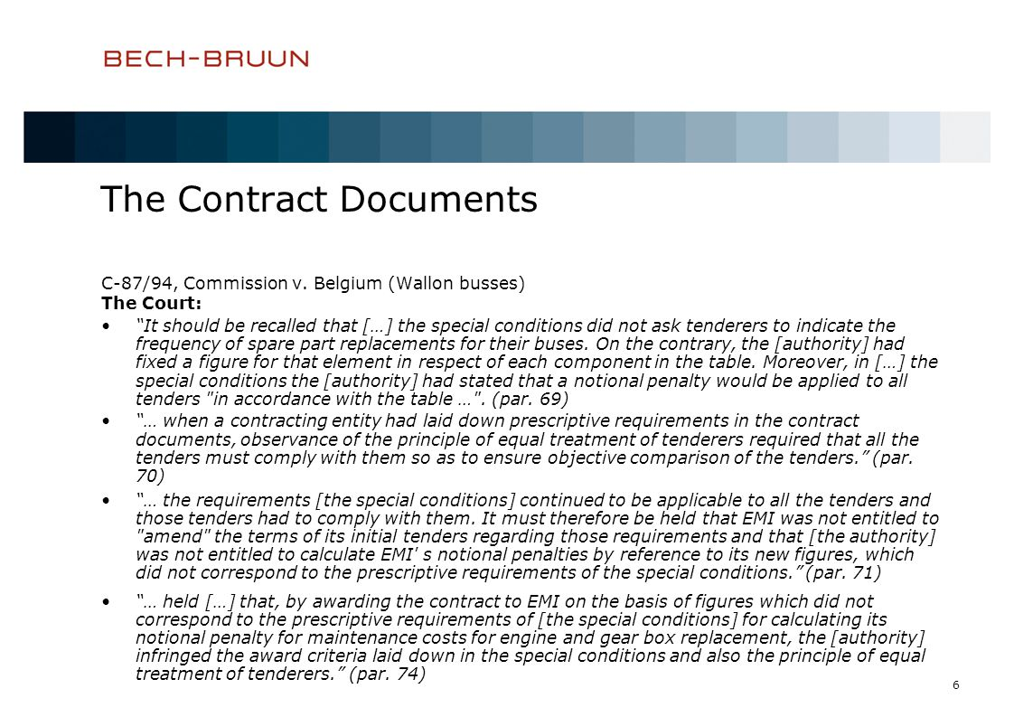 6 The Contract Documents C-87/94, Commission v. Belgium (Wallon busses) The Court: It should be recalled that […] the special conditions did not ask t