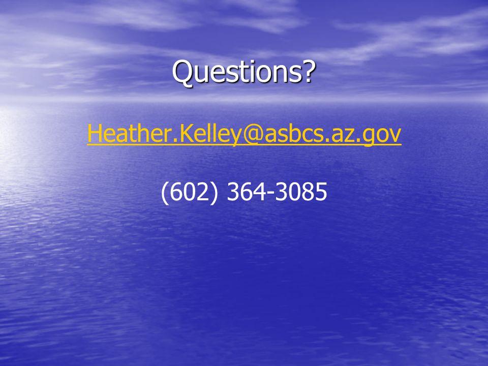 Questions? Heather.Kelley@asbcs.az.gov (602) 364-3085