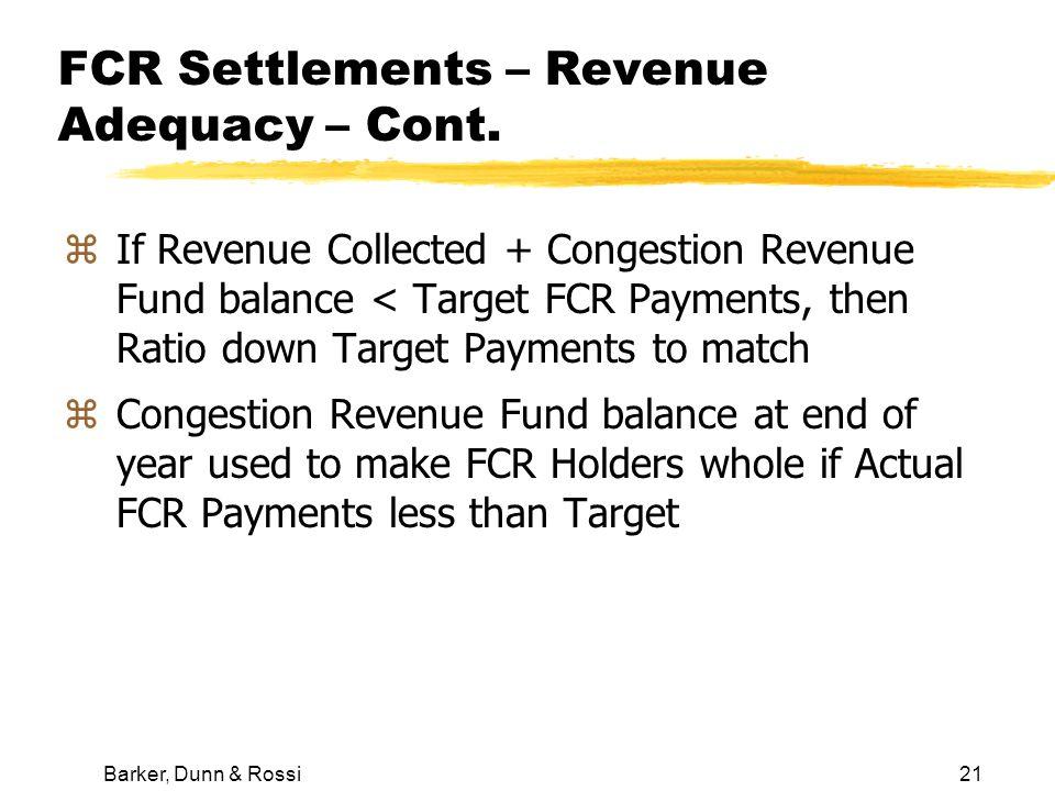 Barker, Dunn & Rossi21 FCR Settlements – Revenue Adequacy – Cont.