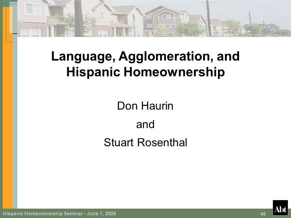 Hispanic Homeownership Seminar - June 1, Language, Agglomeration, and Hispanic Homeownership Don Haurin and Stuart Rosenthal