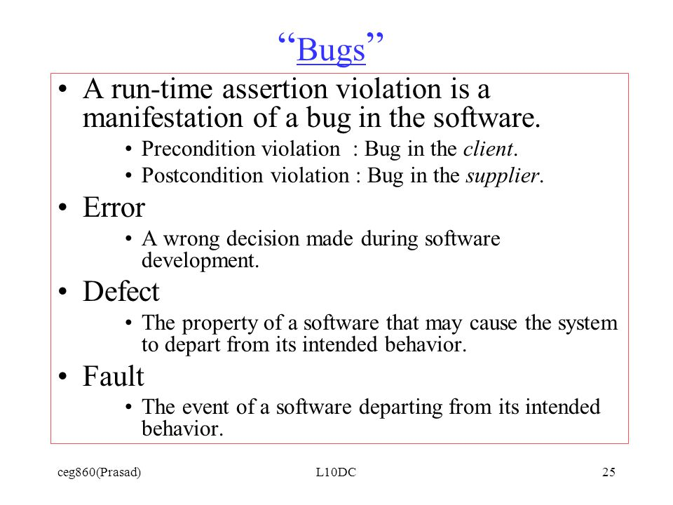 ceg860(Prasad)L10DC25 Bugs A run-time assertion violation is a manifestation of a bug in the software.