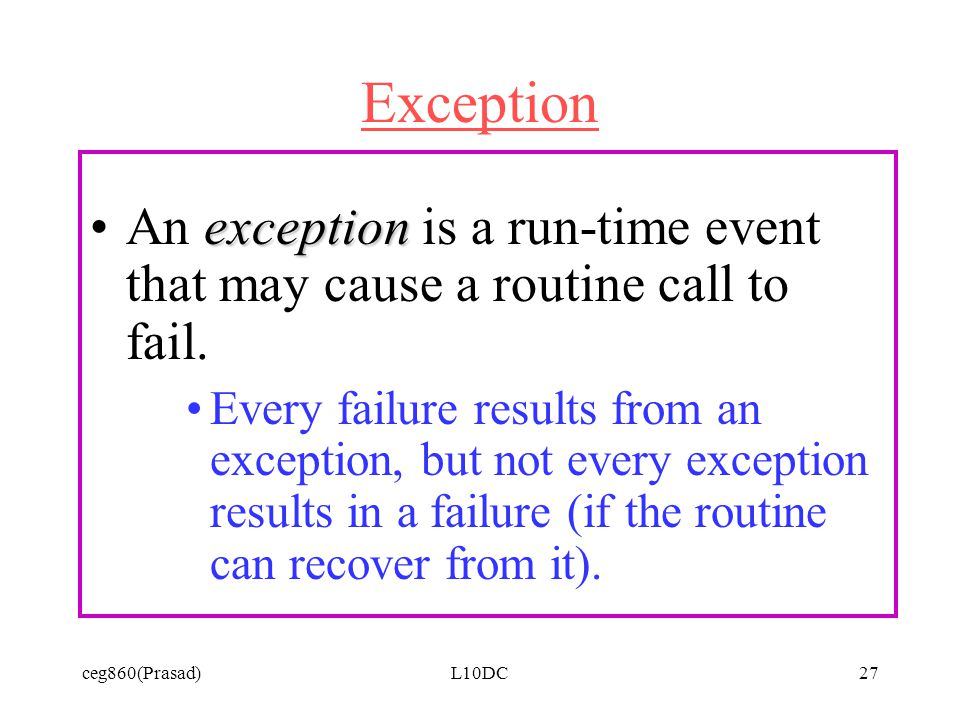 ceg860(Prasad)L10DC27 Exception exceptionAn exception is a run-time event that may cause a routine call to fail.