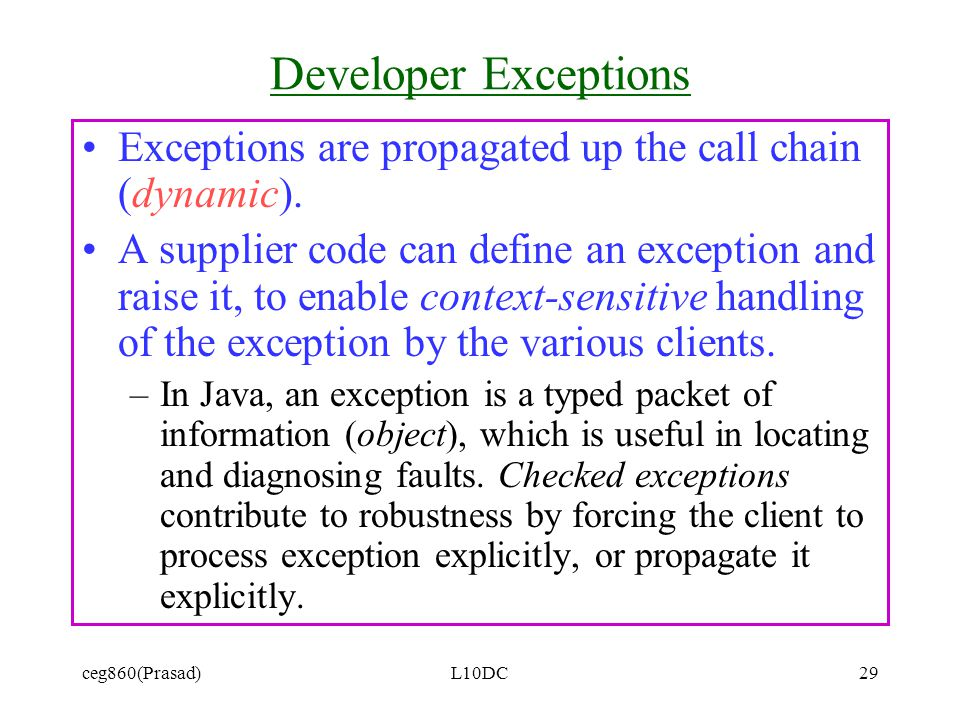 ceg860(Prasad)L10DC29 Developer Exceptions Exceptions are propagated up the call chain (dynamic).