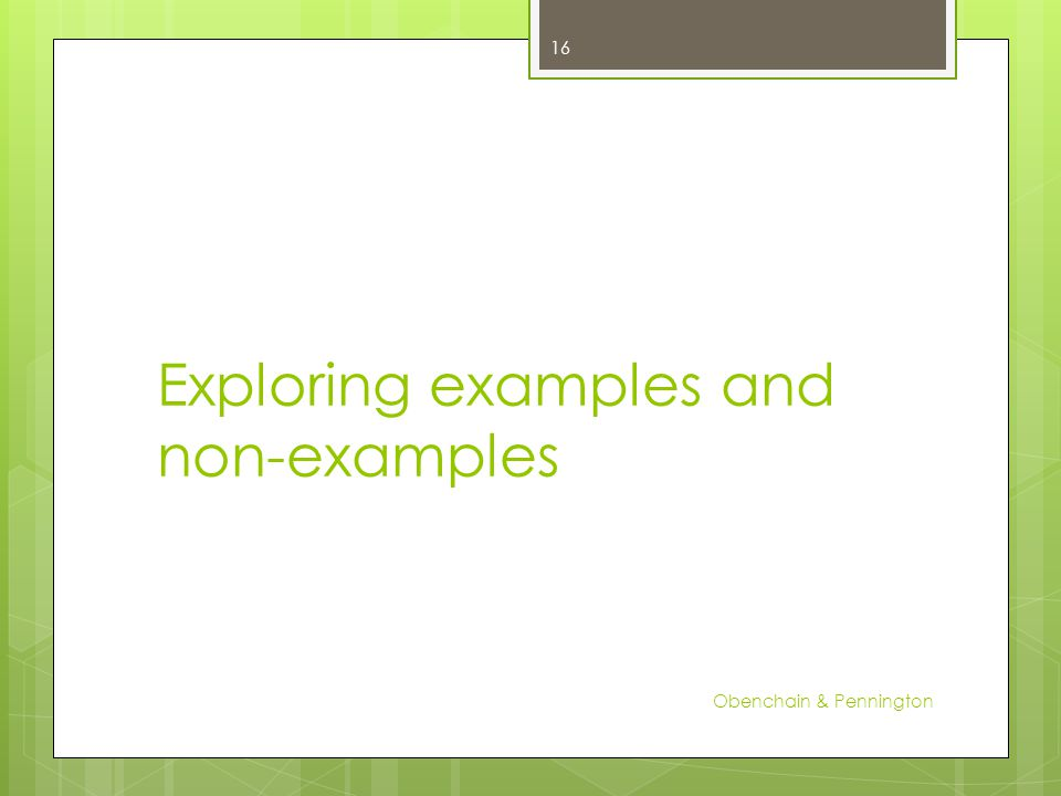 Exploring examples and non-examples Obenchain & Pennington 16