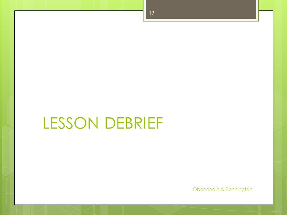 LESSON DEBRIEF Obenchain & Pennington 19