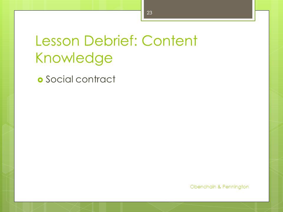 Lesson Debrief: Content Knowledge Social contract Obenchain & Pennington 23