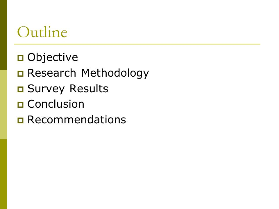 Outline Objective Research Methodology Survey Results Conclusion Recommendations