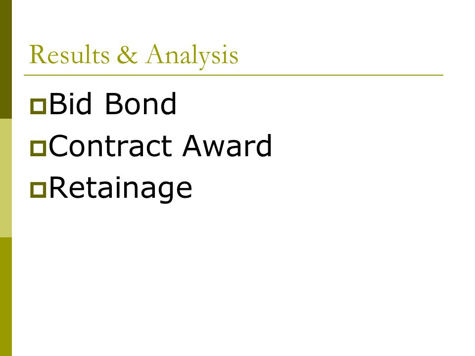 Results & Analysis Bid Bond Contract Award Retainage