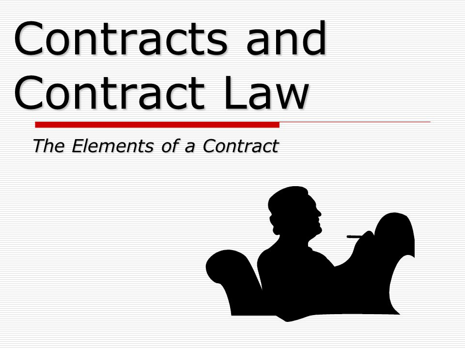Contracts and Contract Law The Elements of a Contract