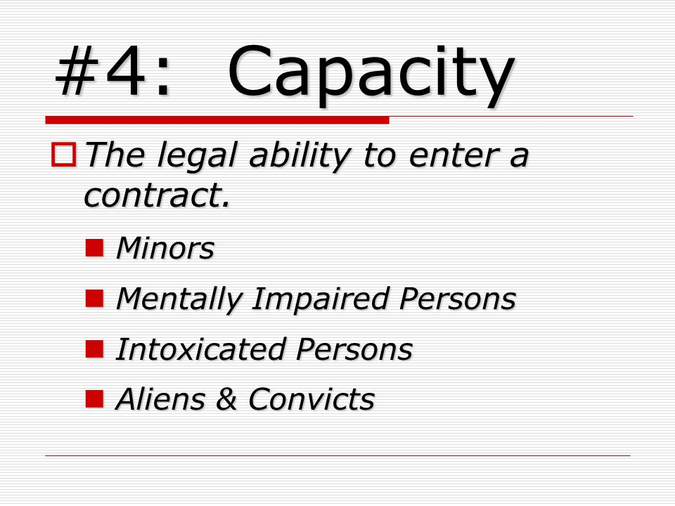 #4: Capacity The legal ability to enter a contract.