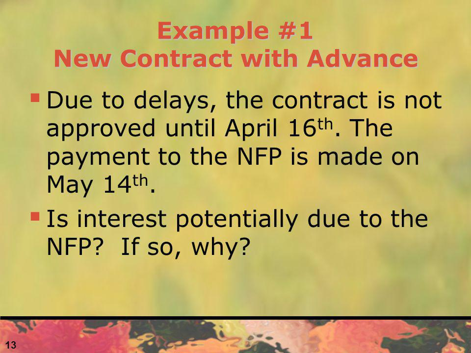 Example #1 New Contract with Advance Due to delays, the contract is not approved until April 16 th. The payment to the NFP is made on May 14 th. Is in