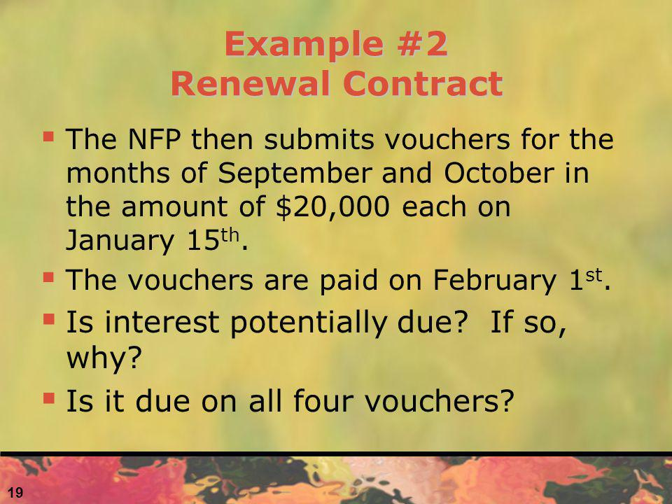 Example #2 Renewal Contract The NFP then submits vouchers for the months of September and October in the amount of $20,000 each on January 15 th. The