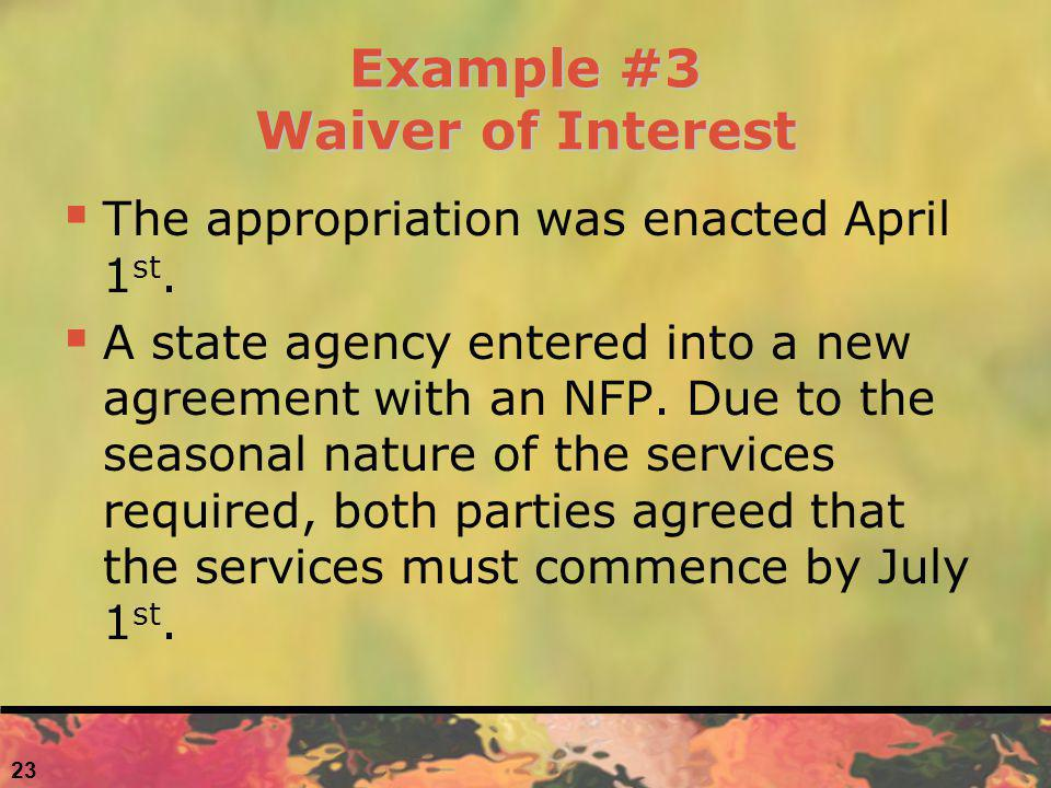 Example #3 Waiver of Interest The appropriation was enacted April 1 st.