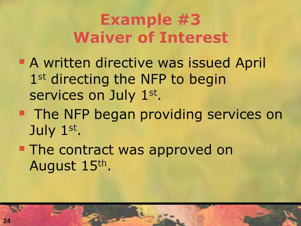 Example #3 Waiver of Interest A written directive was issued April 1 st directing the NFP to begin services on July 1 st. The NFP began providing serv