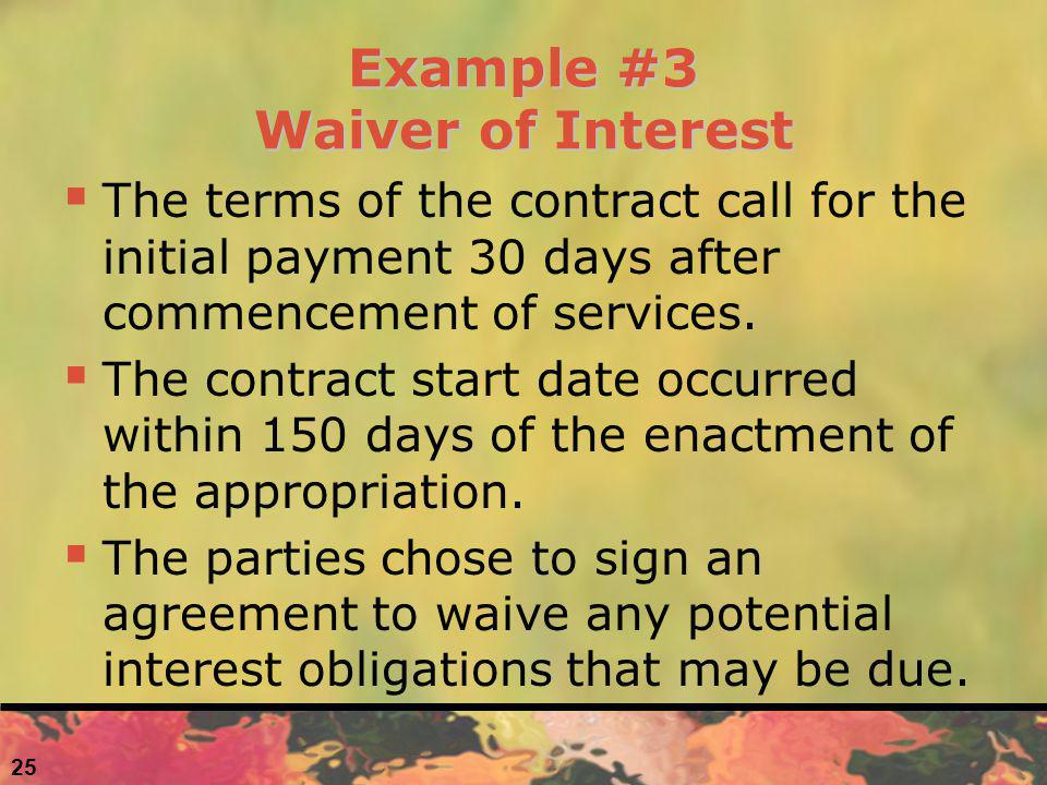 Example #3 Waiver of Interest The terms of the contract call for the initial payment 30 days after commencement of services.