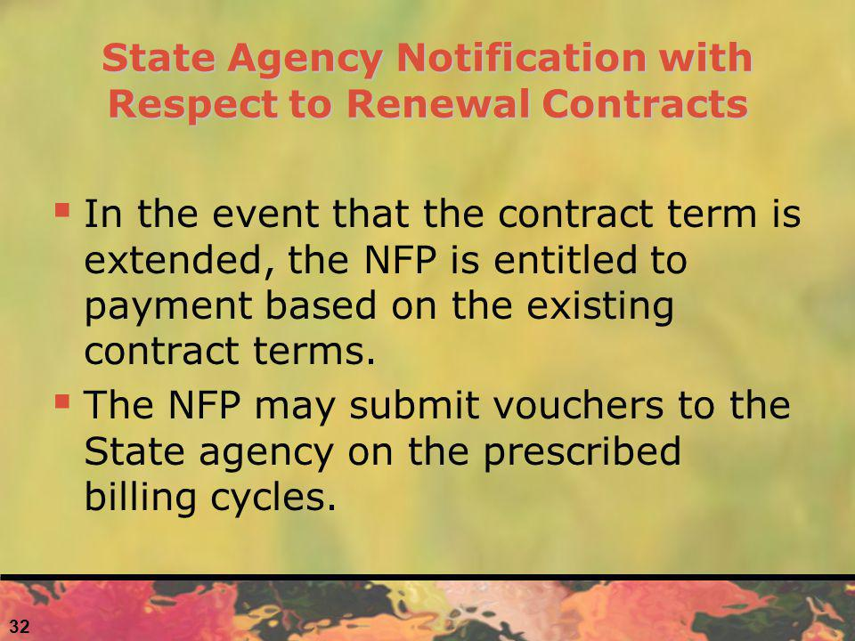 32 State Agency Notification with Respect to Renewal Contracts In the event that the contract term is extended, the NFP is entitled to payment based on the existing contract terms.
