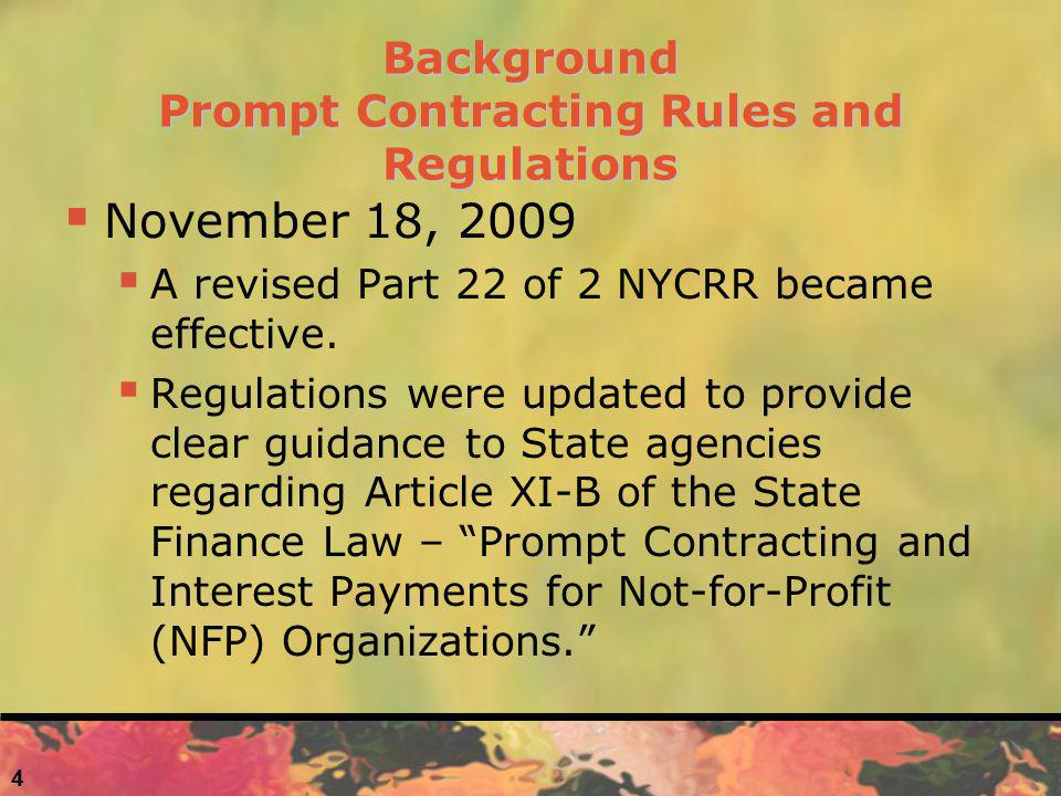 4 Background Prompt Contracting Rules and Regulations November 18, 2009 A revised Part 22 of 2 NYCRR became effective. Regulations were updated to pro