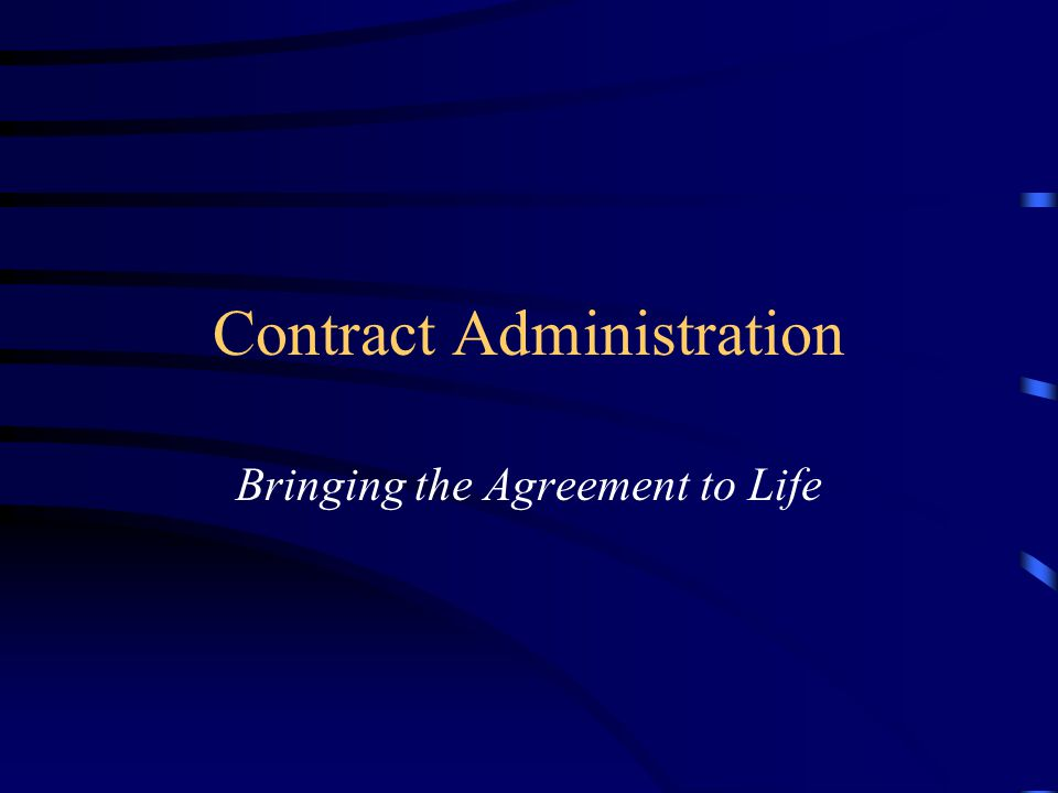 Contract Administration Bringing the Agreement to Life