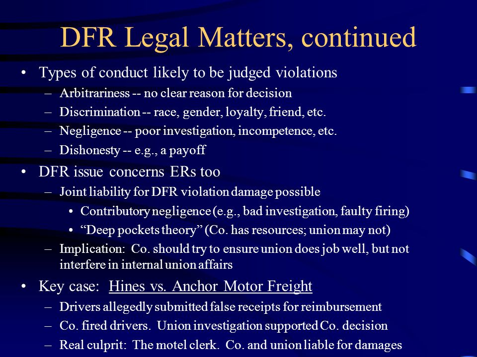 DFR Legal Matters, continued Types of conduct likely to be judged violations –Arbitrariness -- no clear reason for decision –Discrimination -- race, gender, loyalty, friend, etc.