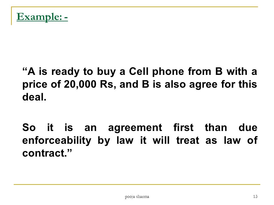 Example: - A is ready to buy a Cell phone from B with a price of 20,000 Rs, and B is also agree for this deal.