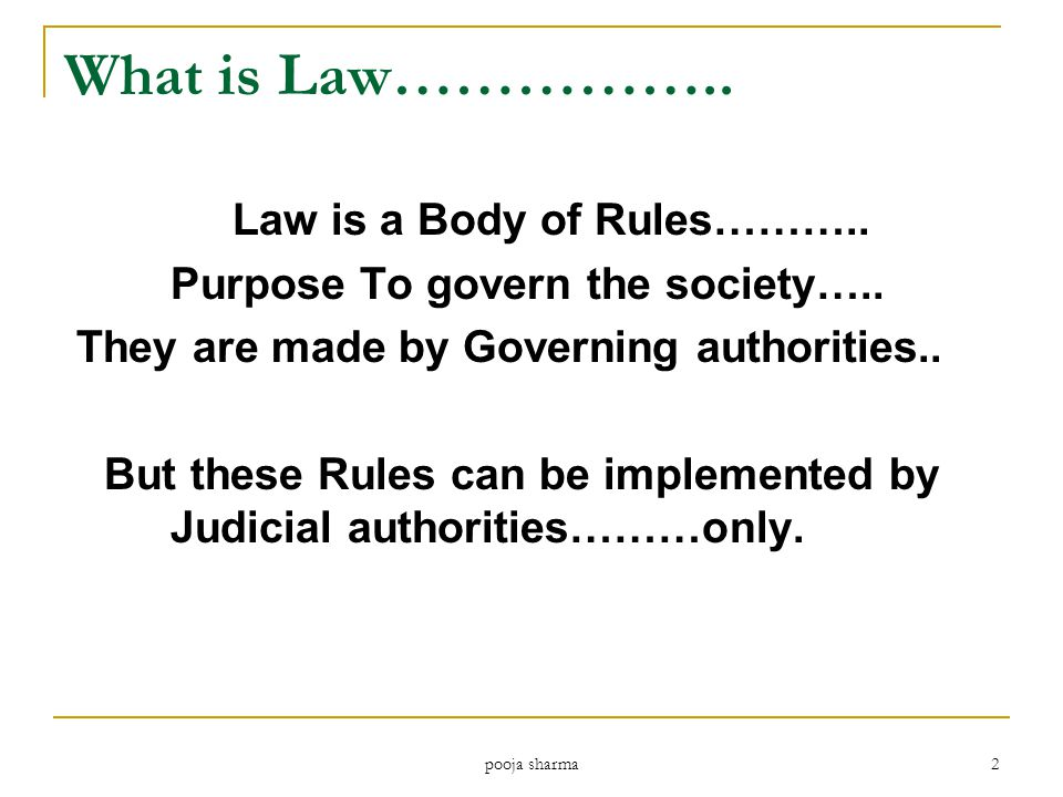 What is Law…………….. Law is a Body of Rules……….. Purpose To govern the society…..