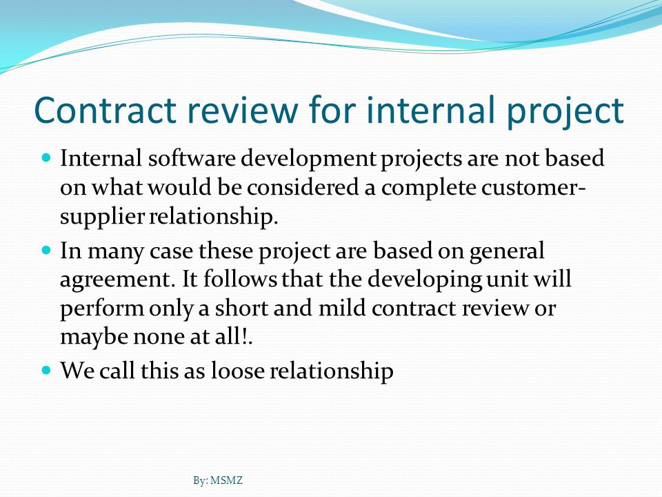 Contract review for internal project Internal software development projects are not based on what would be considered a complete customer- supplier relationship.